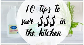 10 tips to save money in the kitchen via www.clairekcreations.com